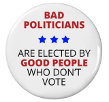bad politicians are elected by good people who don't vote
